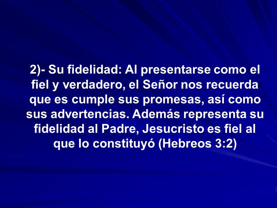 2)- Su fidelidad: Al presentarse como el fiel y verdadero, el Señor nos recuerda que es cumple sus promesas, así como sus advertencias.