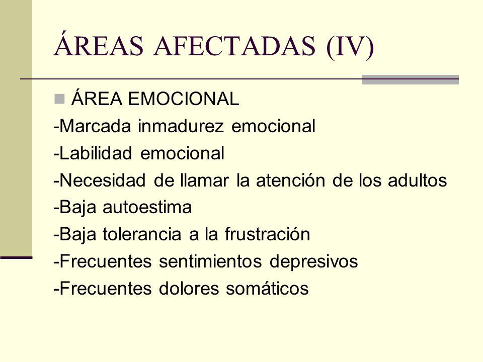 ÁREAS AFECTADAS (IV) ÁREA EMOCIONAL -Marcada inmadurez emocional