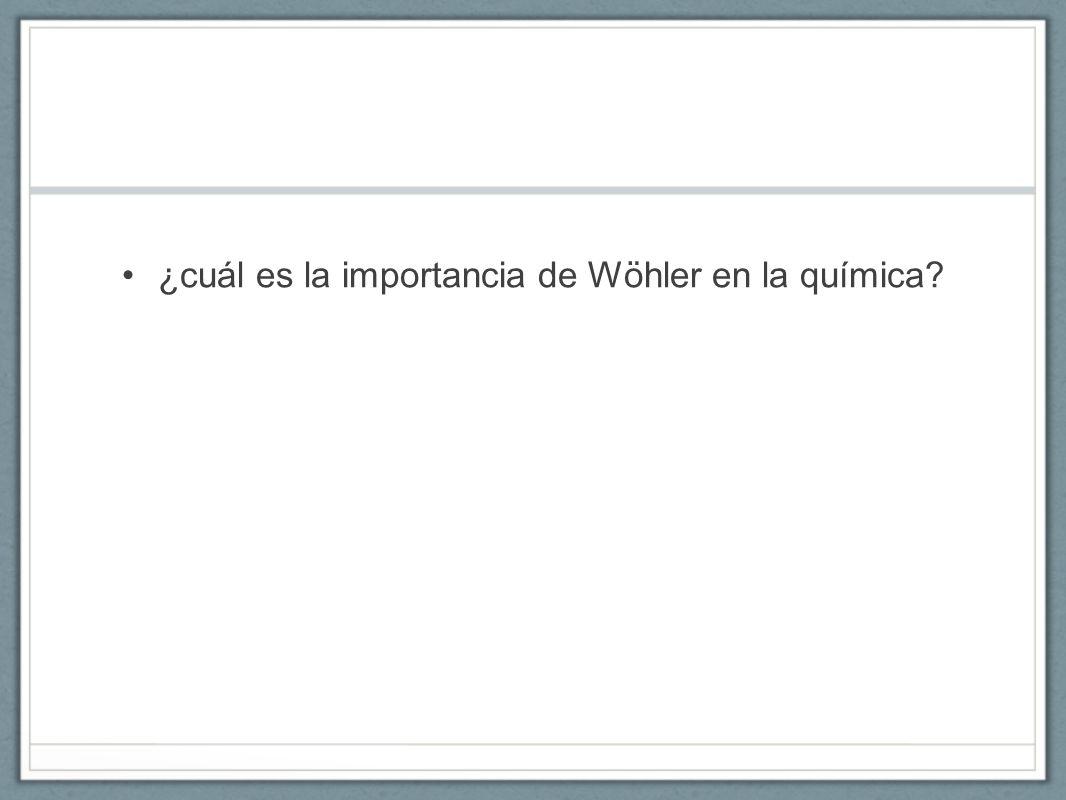 ¿cuál es la importancia de Wöhler en la química