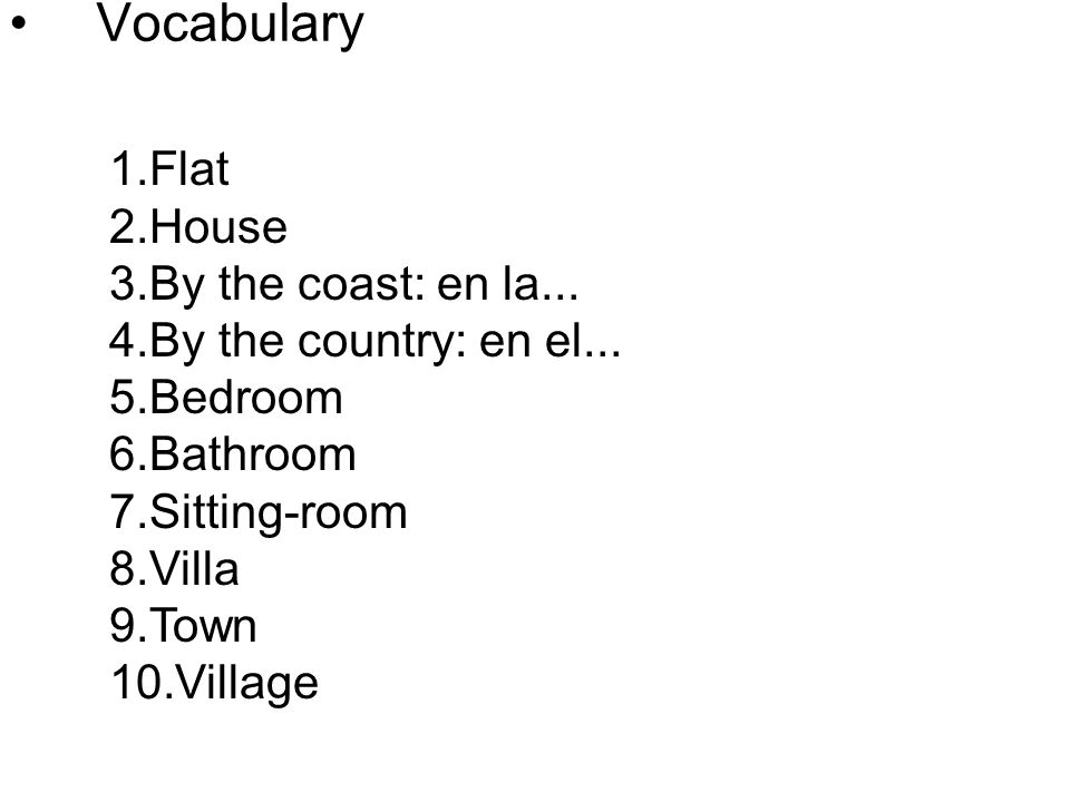 Vocabulary Flat House By the coast: en la... By the country: en el...
