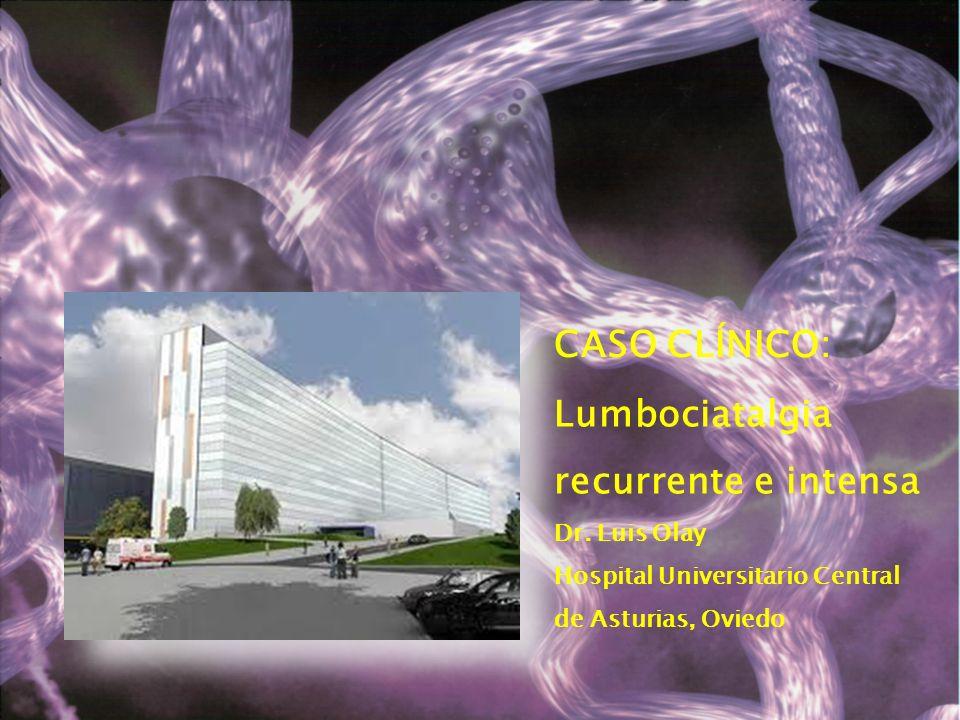 CASO CLÍNICO: Lumbociatalgia recurrente e intensa Dr. Luis Olay
