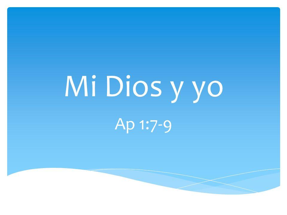 Mi Dios y yo Ap 1:7-9
