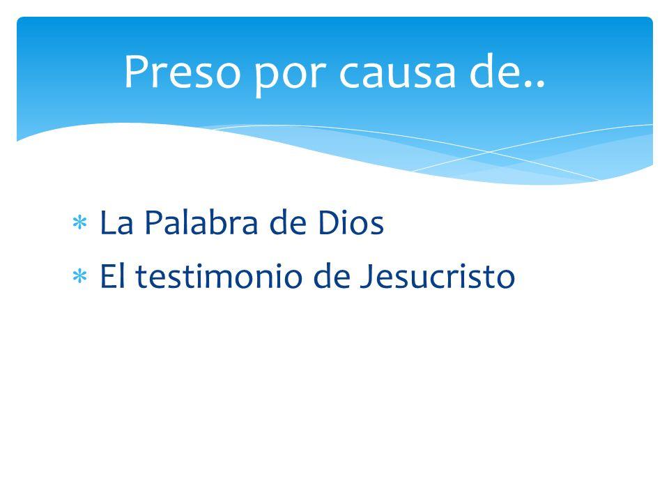 Preso por causa de.. La Palabra de Dios El testimonio de Jesucristo