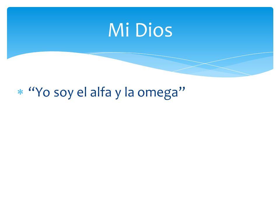 Mi Dios Yo soy el alfa y la omega