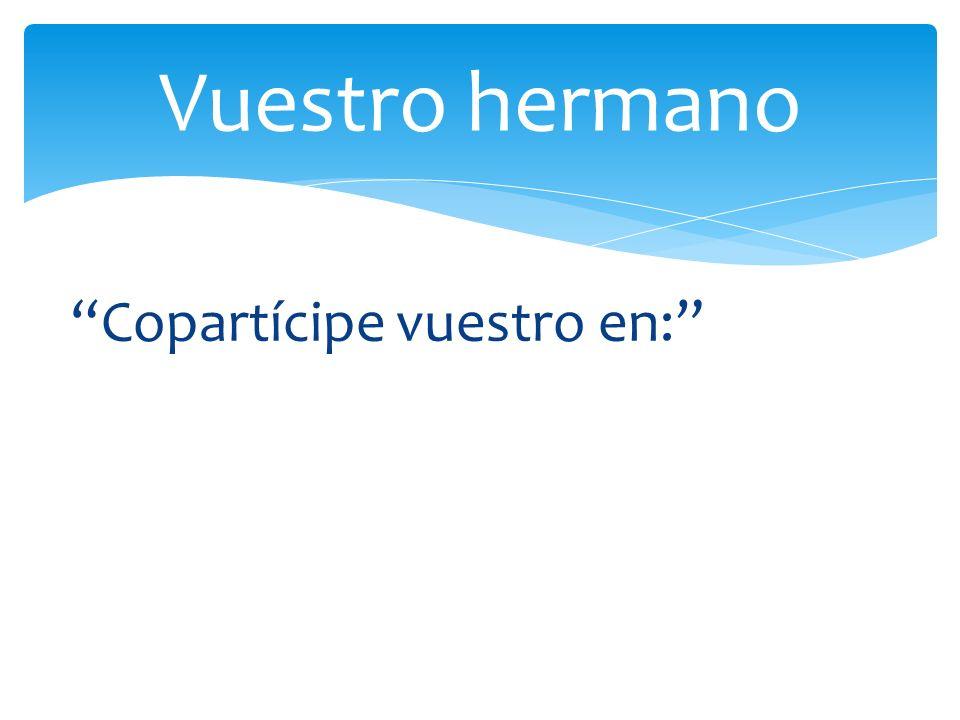 Vuestro hermano Copartícipe vuestro en: