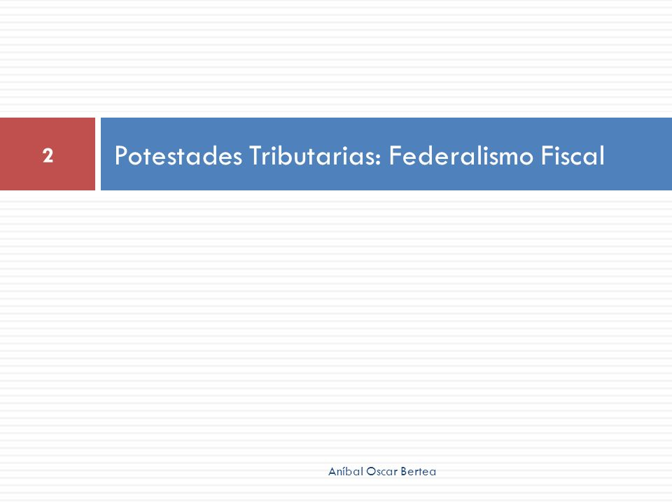 Potestades Tributarias: Federalismo Fiscal