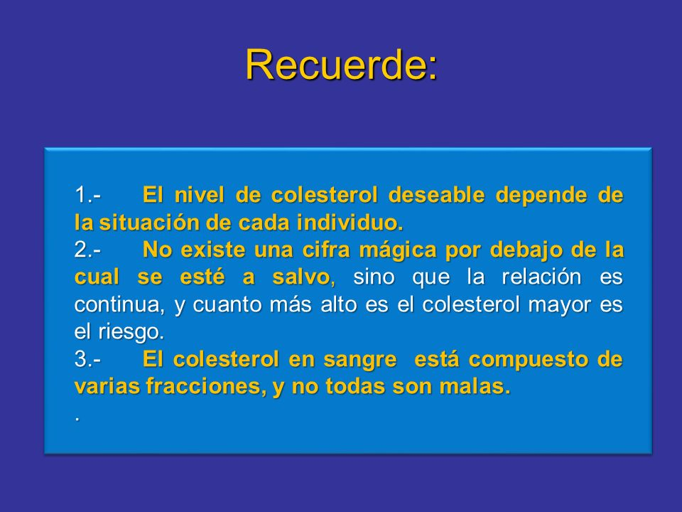 Recuerde:1.- El nivel de colesterol deseable depende de la situación de cada individuo.
