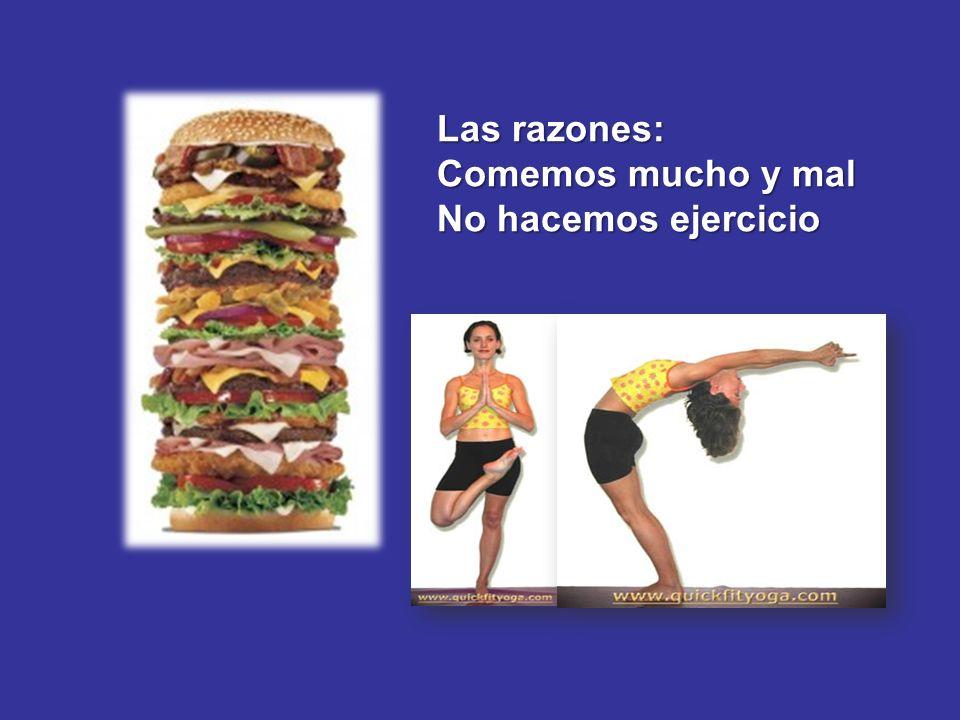 Las razones: Comemos mucho y mal No hacemos ejercicio