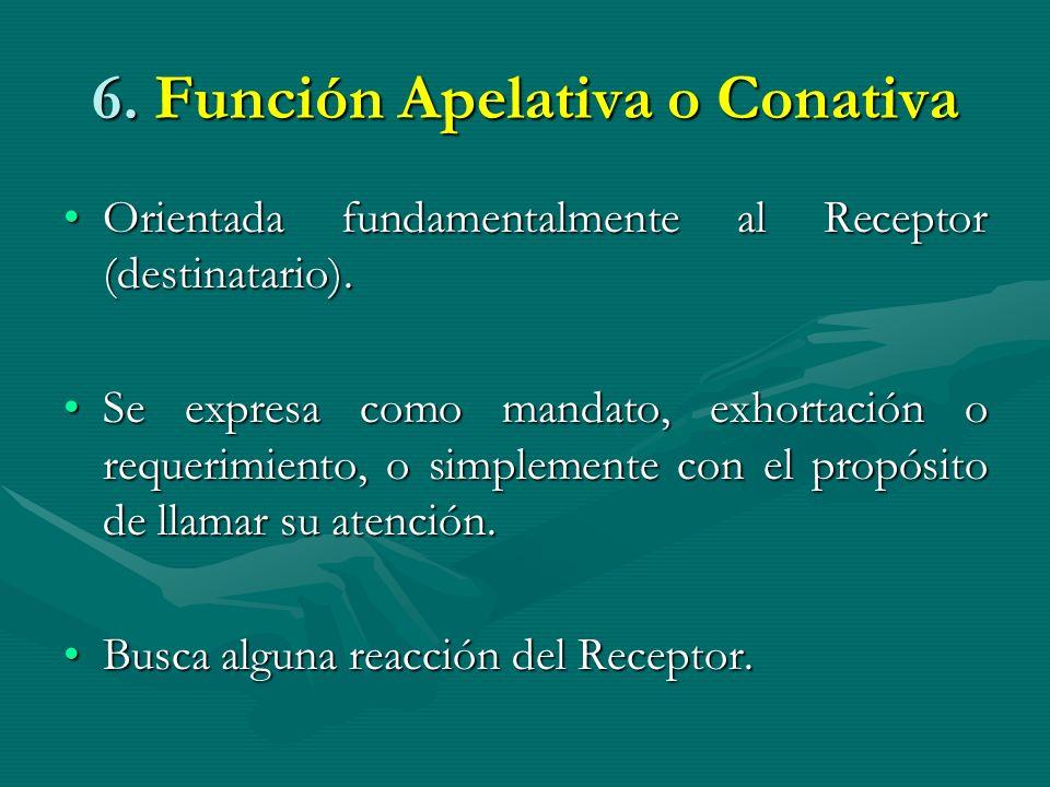 6. Función Apelativa o Conativa