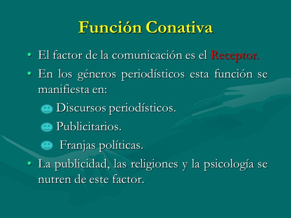 Función Conativa El factor de la comunicación es el Receptor.
