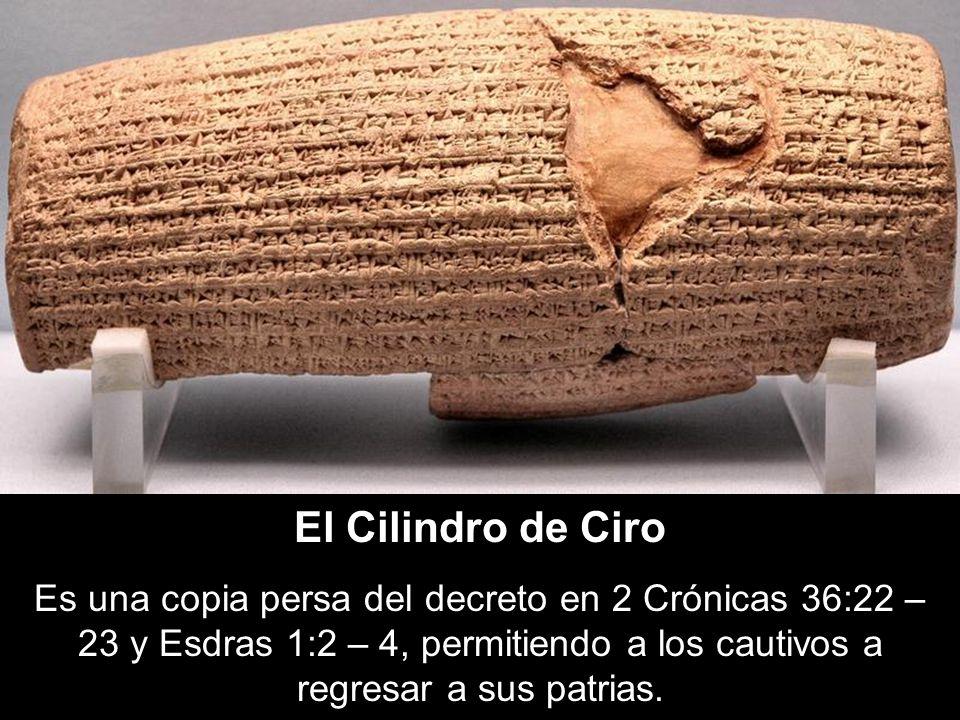 El Cilindro de CiroEs una copia persa del decreto en 2 Crónicas 36:22 – 23 y Esdras 1:2 – 4, permitiendo a los cautivos a regresar a sus patrias.
