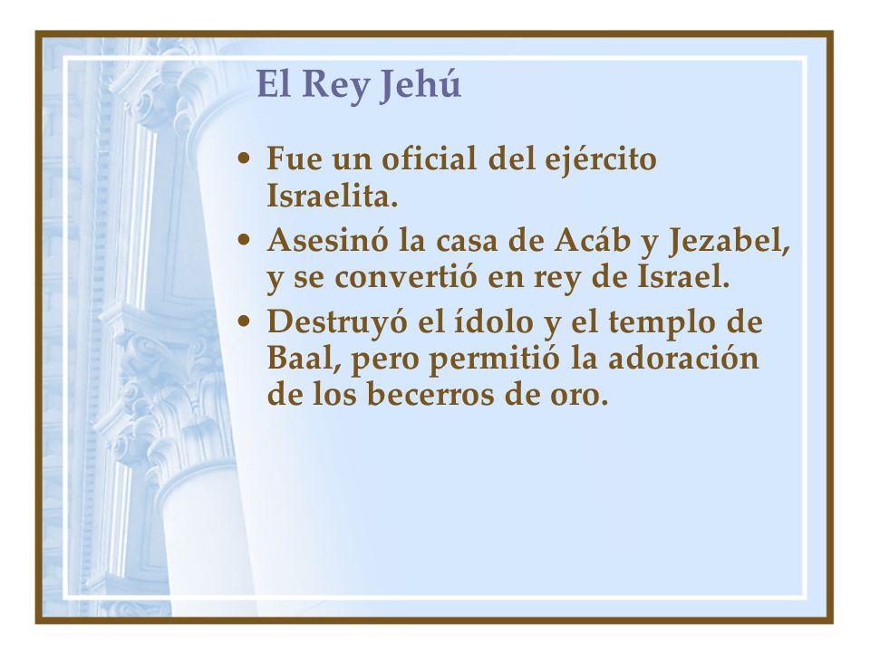 El Rey Jehú Fue un oficial del ejército Israelita.