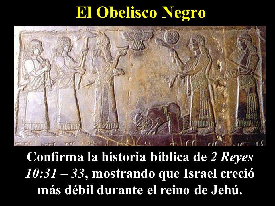 El Obelisco NegroConfirma la historia bíblica de 2 Reyes 10:31 – 33, mostrando que Israel creció más débil durante el reino de Jehú.