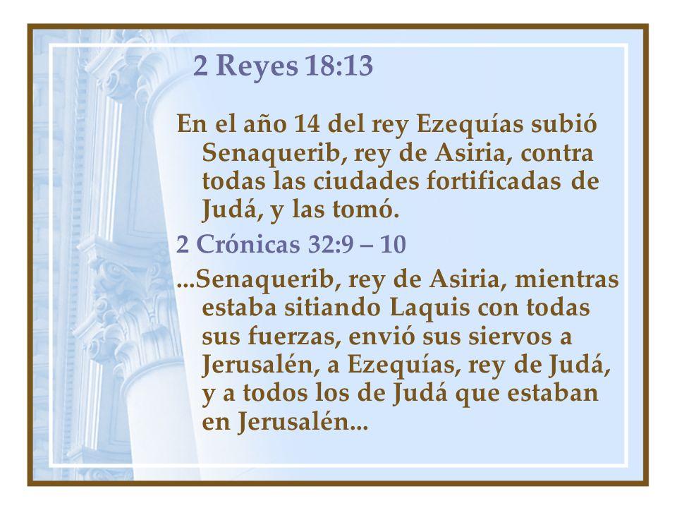 2 Reyes 18:13 En el año 14 del rey Ezequías subió Senaquerib, rey de Asiria, contra todas las ciudades fortificadas de Judá, y las tomó.