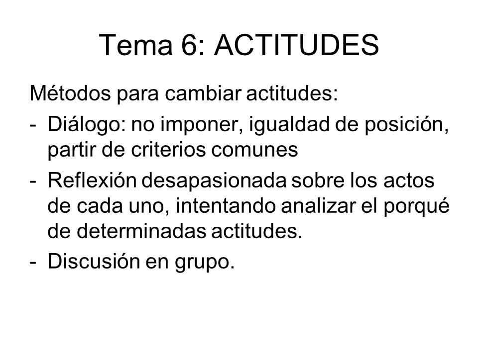 Tema 6: ACTITUDES Métodos para cambiar actitudes: