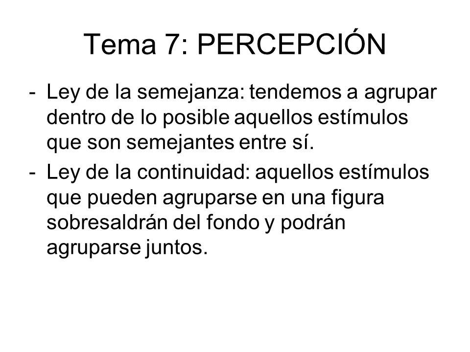 Tema 7: PERCEPCIÓN Ley de la semejanza: tendemos a agrupar dentro de lo posible aquellos estímulos que son semejantes entre sí.