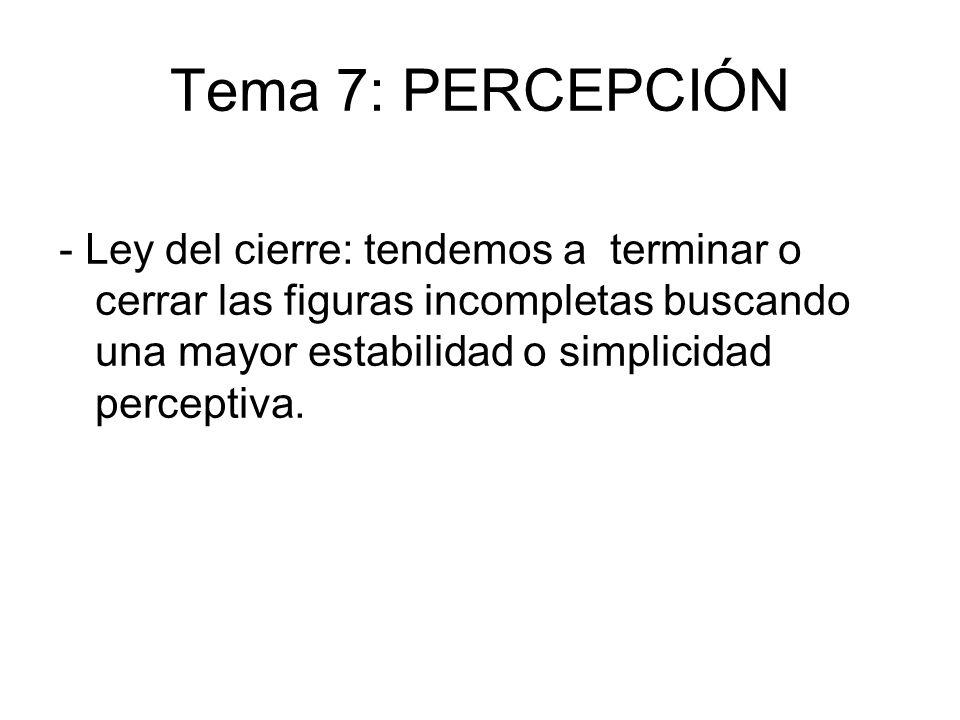Tema 7: PERCEPCIÓN - Ley del cierre: tendemos a terminar o cerrar las figuras incompletas buscando una mayor estabilidad o simplicidad perceptiva.