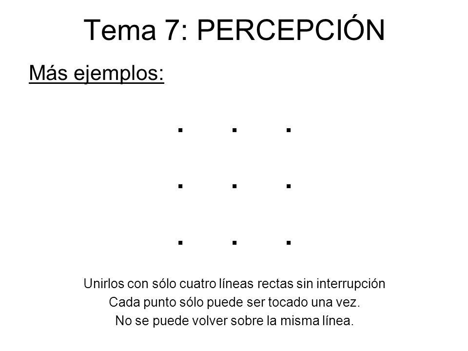 . . . Tema 7: PERCEPCIÓN Más ejemplos: