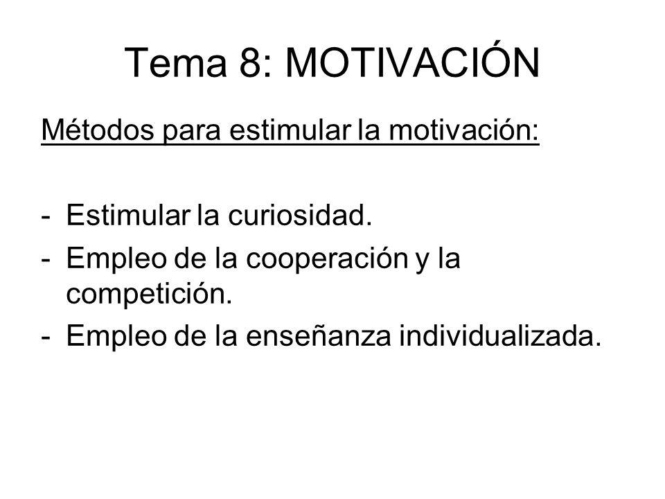 Tema 8: MOTIVACIÓN Métodos para estimular la motivación: