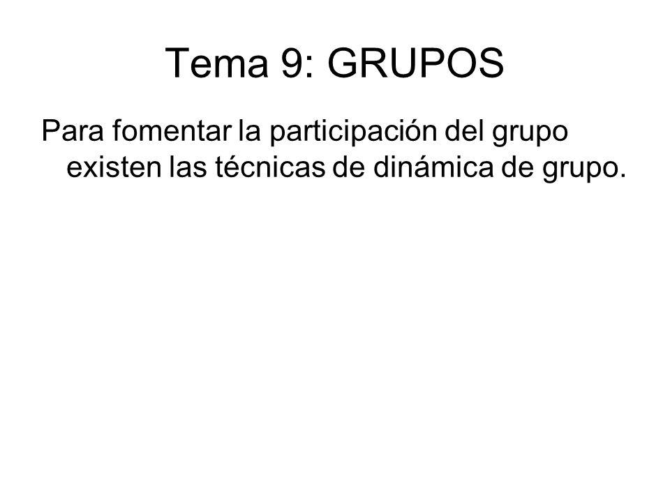 Tema 9: GRUPOS Para fomentar la participación del grupo existen las técnicas de dinámica de grupo.