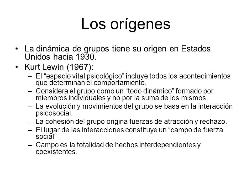 Los orígenes La dinámica de grupos tiene su origen en Estados Unidos hacia 1930. Kurt Lewin (1967):