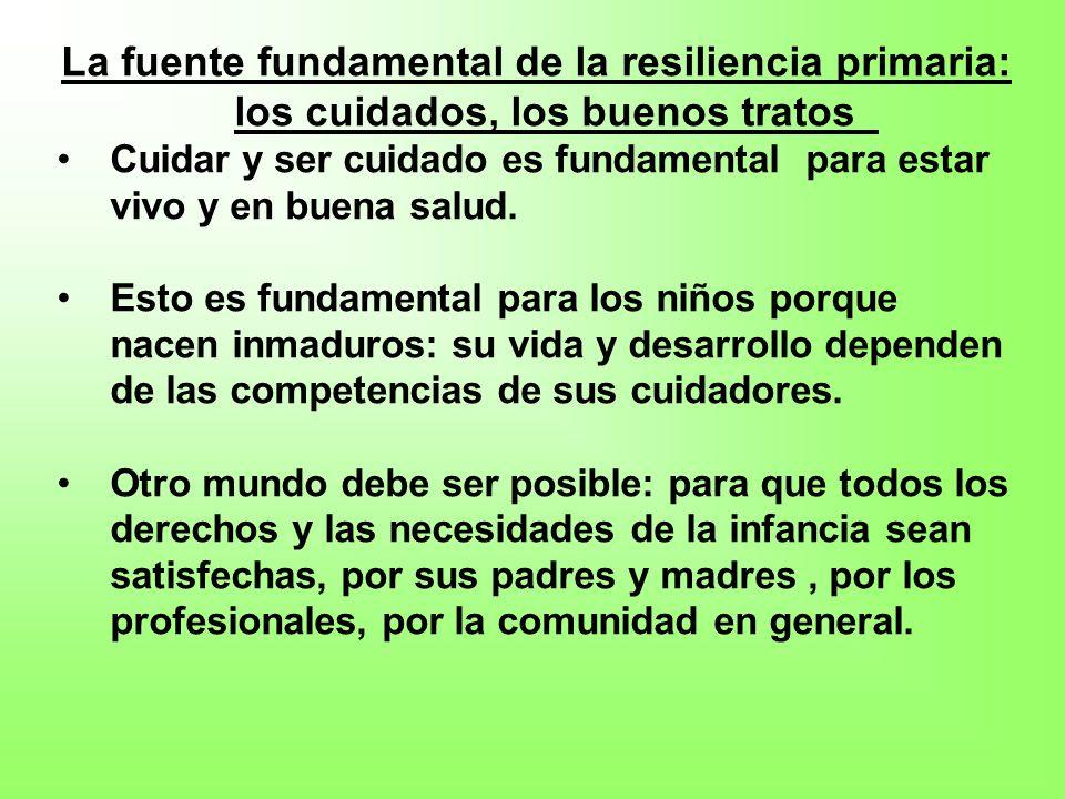 La fuente fundamental de la resiliencia primaria: los cuidados, los buenos tratos