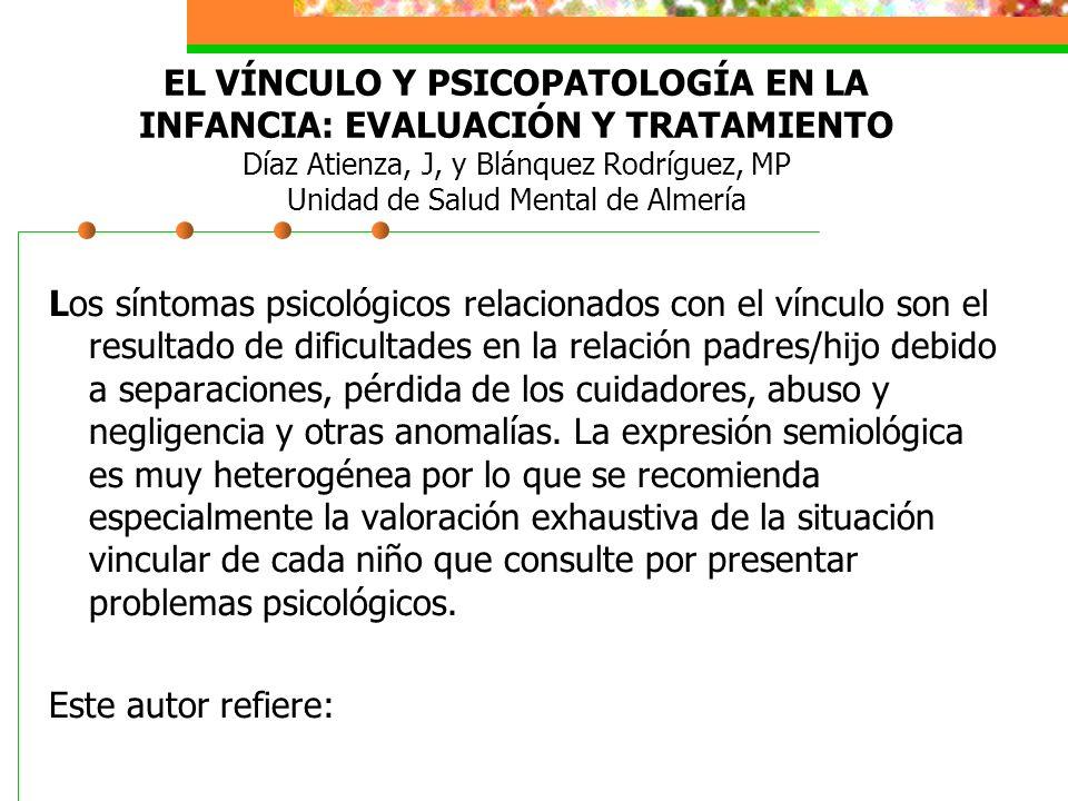 EL VÍNCULO Y PSICOPATOLOGÍA EN LA INFANCIA: EVALUACIÓN Y TRATAMIENTO Díaz Atienza, J, y Blánquez Rodríguez, MP Unidad de Salud Mental de Almería
