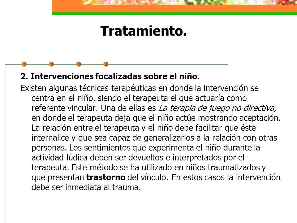 Tratamiento. 2. Intervenciones focalizadas sobre el niño.