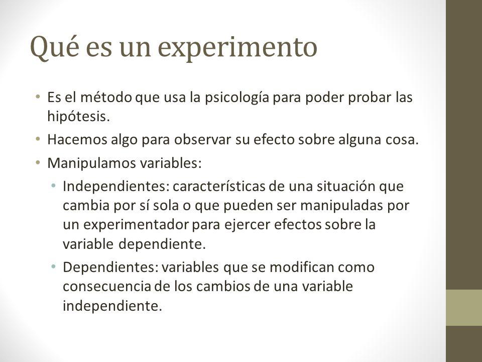 Qué es un experimento Es el método que usa la psicología para poder probar las hipótesis. Hacemos algo para observar su efecto sobre alguna cosa.