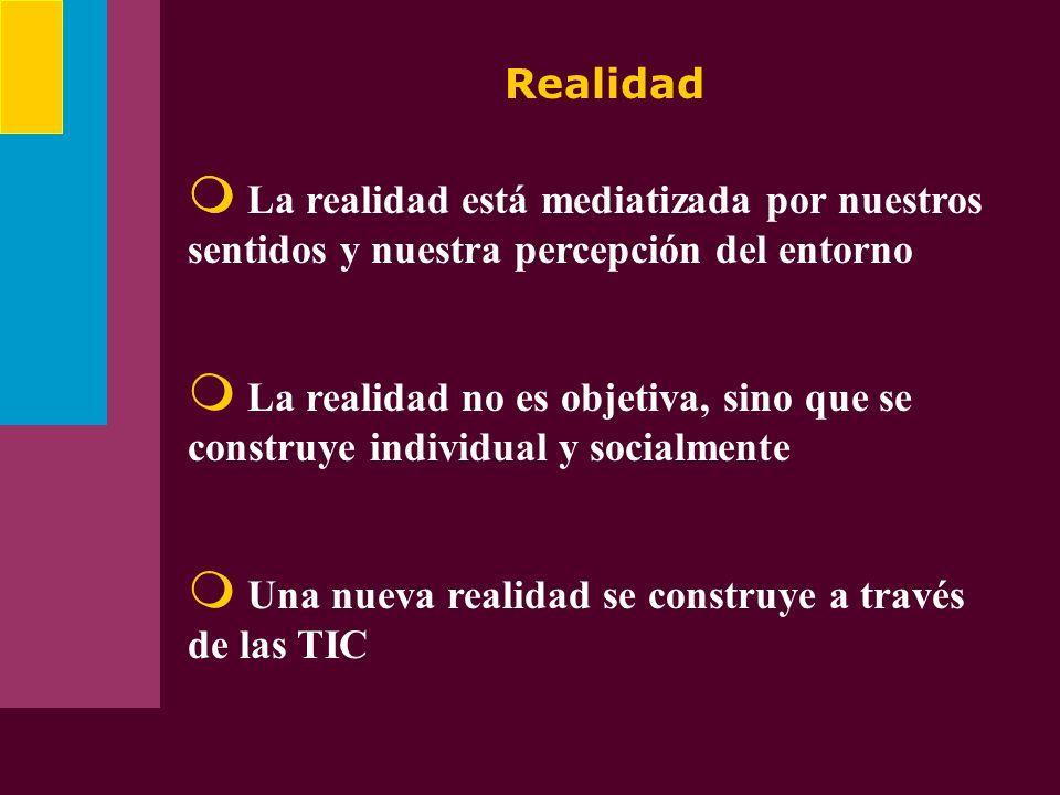 Realidad La realidad está mediatizada por nuestros sentidos y nuestra percepción del entorno.
