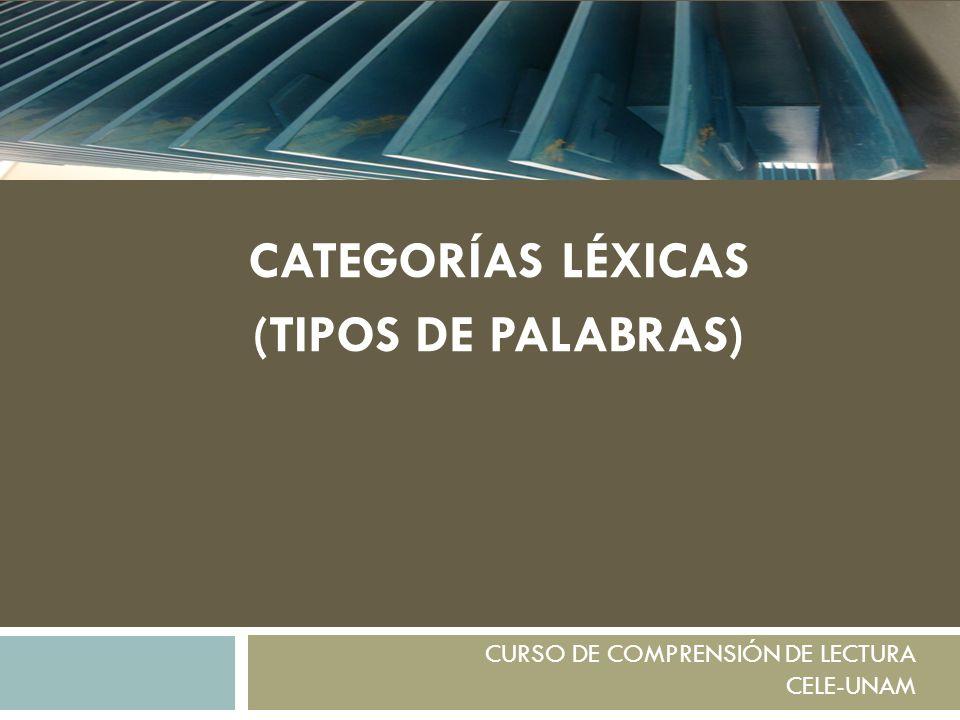 CATEGORÍAS LÉXICAS (TIPOS DE PALABRAS)