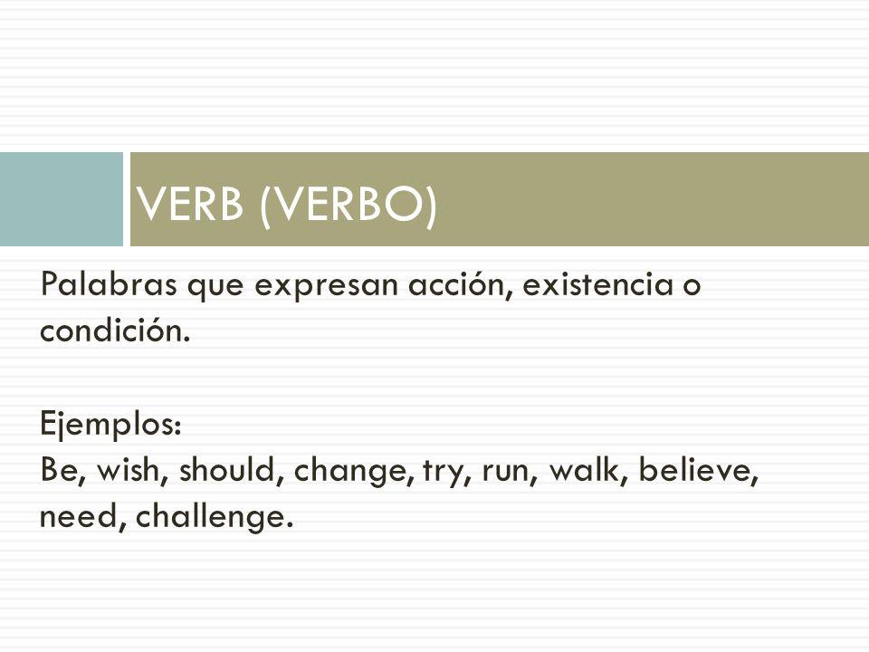 VERB (VERBO) Palabras que expresan acción, existencia o condición.