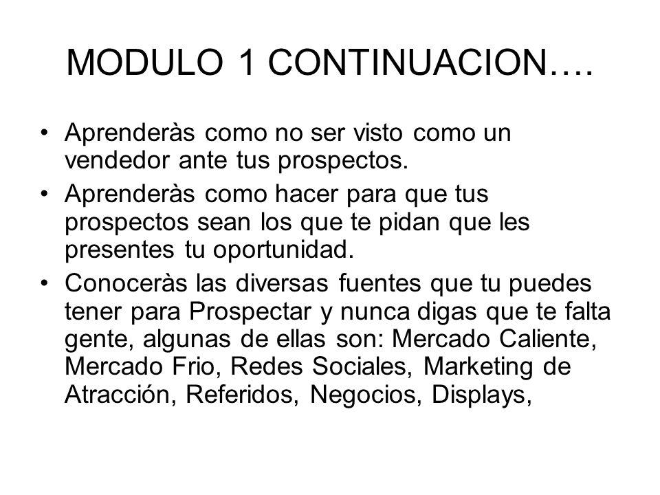 MODULO 1 CONTINUACION…. Aprenderàs como no ser visto como un vendedor ante tus prospectos.