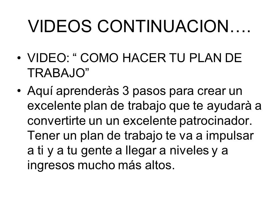 VIDEOS CONTINUACION…. VIDEO: COMO HACER TU PLAN DE TRABAJO