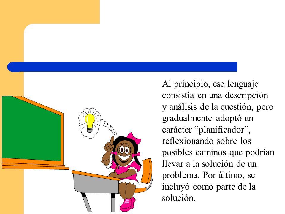 Al principio, ese lenguaje consistía en una descripción y análisis de la cuestión, pero gradualmente adoptó un carácter planificador , reflexionando sobre los posibles caminos que podrían llevar a la solución de un problema.