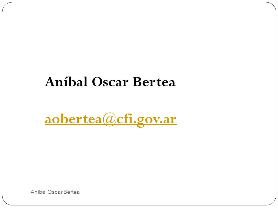 Aníbal Oscar Bertea aobertea@cfi.gov.ar Aníbal Oscar Bertea