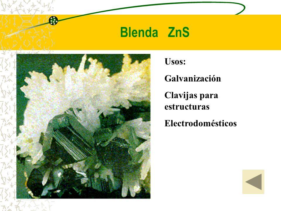 Blenda ZnS Usos: Galvanización Clavijas para estructuras