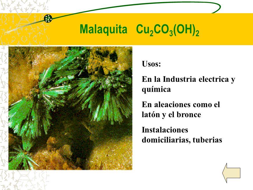 Malaquita Cu2CO3(OH)2 Usos: En la Industria electrica y química