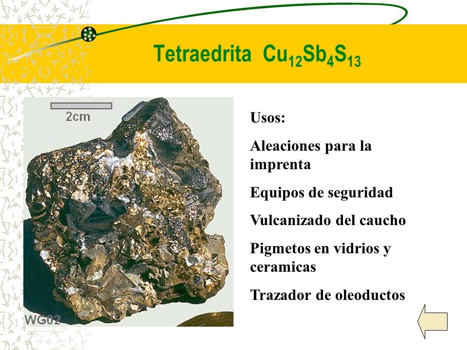 Tetraedrita Cu12Sb4S13 Usos: Aleaciones para la imprenta