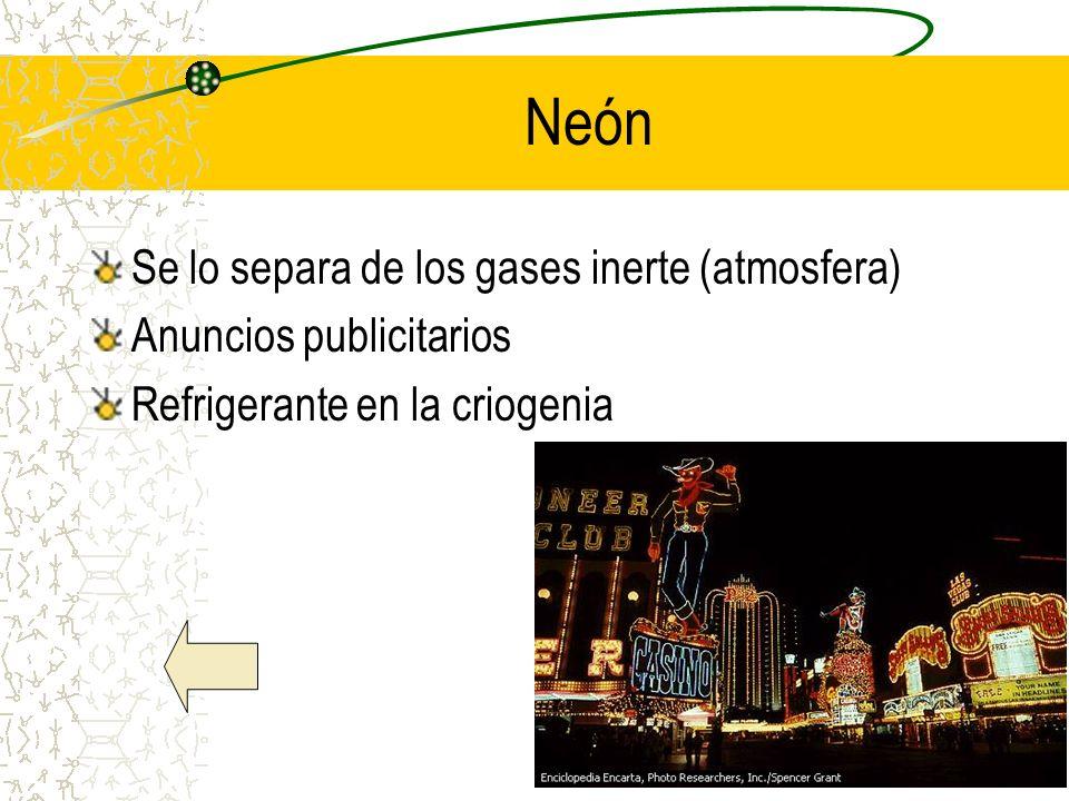 Neón Se lo separa de los gases inerte (atmosfera)