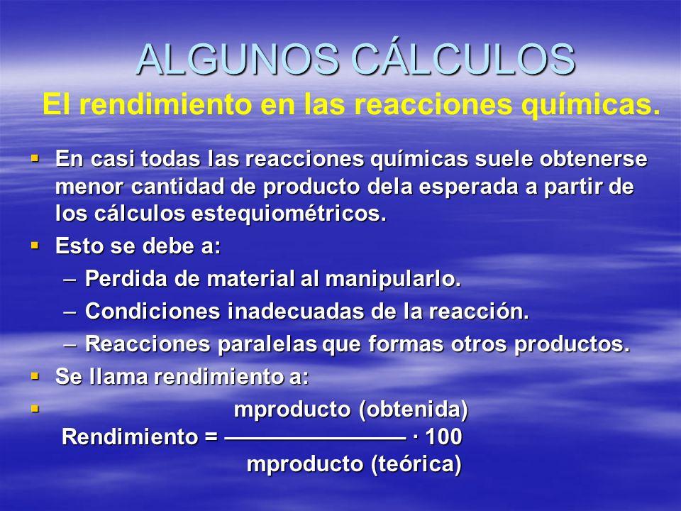 ALGUNOS CÁLCULOS El rendimiento en las reacciones químicas.
