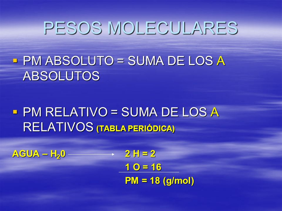 PESOS MOLECULARES PM ABSOLUTO = SUMA DE LOS A ABSOLUTOS