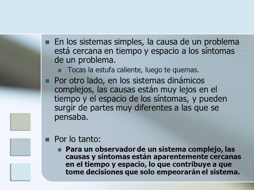 En los sistemas simples, la causa de un problema está cercana en tiempo y espacio a los síntomas de un problema.