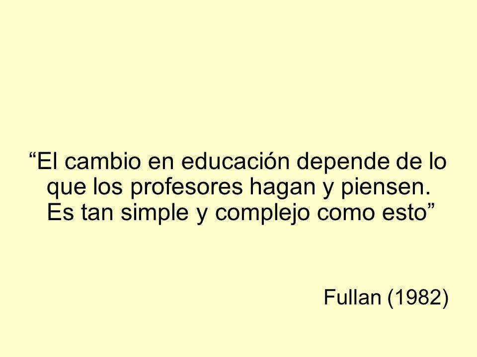 El cambio en educación depende de lo que los profesores hagan y piensen. Es tan simple y complejo como esto