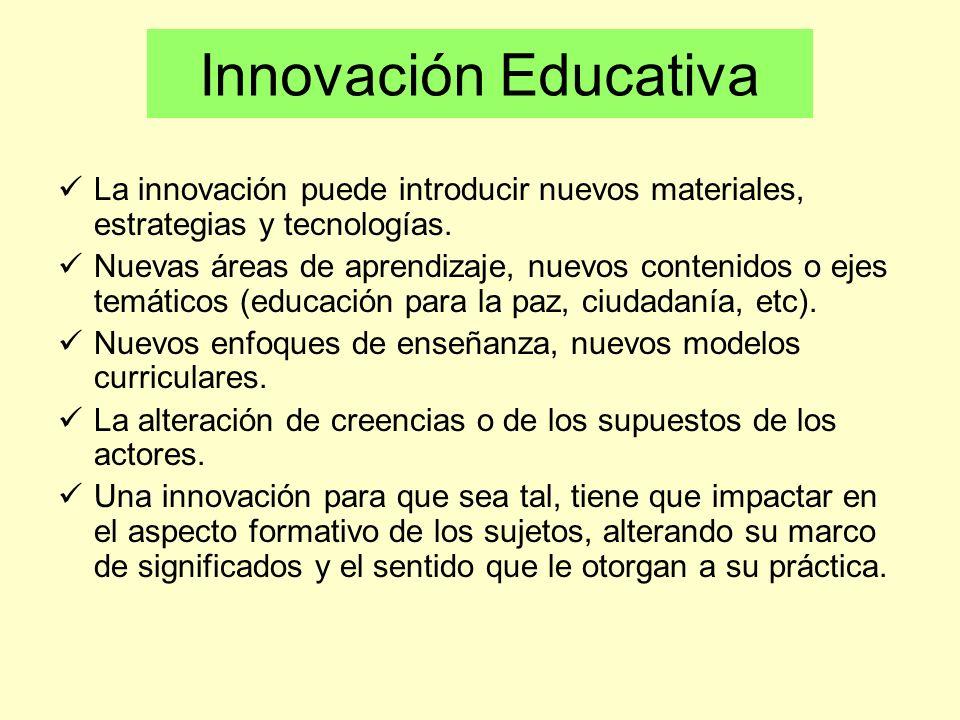Innovación Educativa La innovación puede introducir nuevos materiales, estrategias y tecnologías.