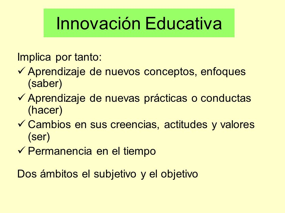 Innovación Educativa Implica por tanto: