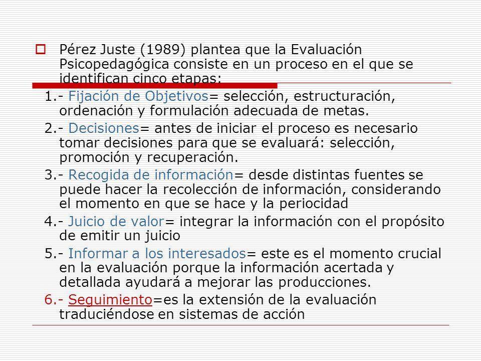 Pérez Juste (1989) plantea que la Evaluación Psicopedagógica consiste en un proceso en el que se identifican cinco etapas: