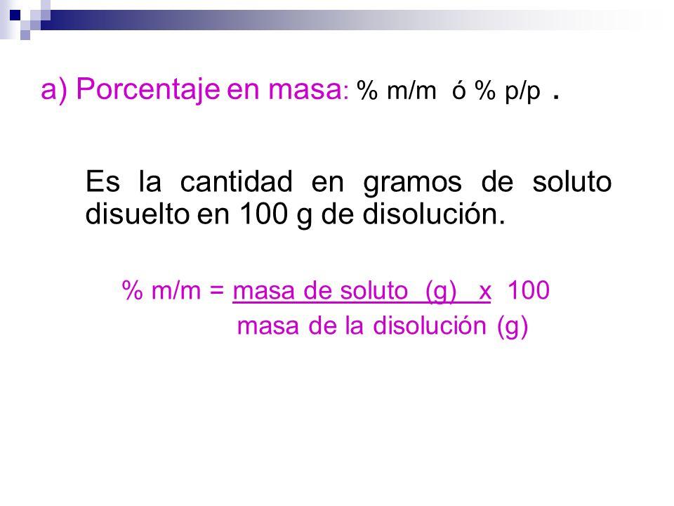 a) Porcentaje en masa: % m/m ó % p/p .