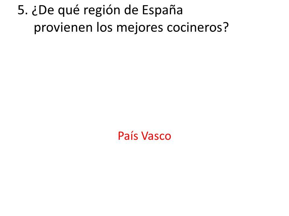 5. ¿De qué región de España provienen los mejores cocineros