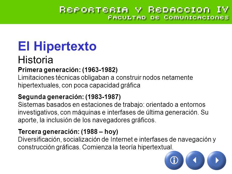 El Hipertexto Historia Primera generación: (1963-1982) Limitaciones técnicas obligaban a construir nodos netamente hipertextuales, con poca capacidad gráfica